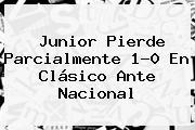 Junior Pierde Parcialmente 1-0 En Clásico Ante <b>Nacional</b>