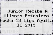 Junior Recibe A Alianza Petrolera Fecha 13 <b>Liga Aguila II 2015</b>