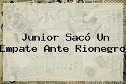 <b>Junior</b> Sacó Un Empate Ante Rionegro