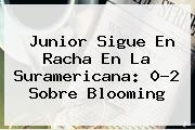 Junior Sigue En Racha En La Suramericana: 0-2 Sobre <b>Blooming</b>