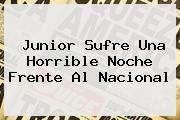 <b>Junior</b> Sufre Una Horrible Noche Frente Al <b>Nacional</b>