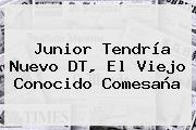 <b>Junior</b> Tendría Nuevo DT, El Viejo Conocido Comesaña