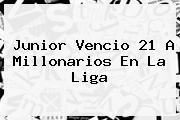 Junior Vencio 21 A <b>Millonarios</b> En La Liga