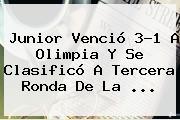 <b>Junior</b> Venció 3-1 A <b>Olimpia</b> Y Se Clasificó A Tercera Ronda De La ...