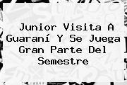 <b>Junior</b> Visita A <b>Guaraní</b> Y Se Juega Gran Parte Del Semestre