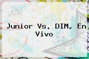 <b>Junior Vs</b>. DIM, En Vivo