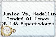 <b>Junior Vs</b>. <b>Medellín</b> Tendrá Al Menos 25.148 Espectadores