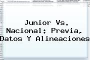 <b>Junior Vs</b>. <b>Nacional</b>: Previa, Datos Y Alineaciones