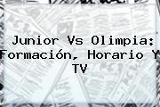 <b>Junior</b> Vs Olimpia: Formación, Horario Y TV