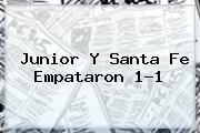 <b>Junior</b> Y <b>Santa Fe</b> Empataron 1-1