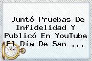 Juntó Pruebas De Infidelidad Y Publicó En YouTube El Día De <b>San</b> <b>...</b>