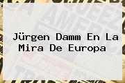 <b>Jürgen Damm</b> En La Mira De Europa