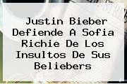 <b>Justin Bieber</b> Defiende A <b>Sofia Richie</b> De Los Insultos De Sus Beliebers