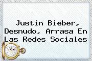 <b>Justin Bieber</b>, Desnudo, Arrasa En Las Redes Sociales