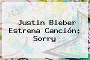 <b>Justin Bieber</b> Estrena Canción: <b>Sorry</b>