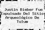 Justin Bieber Fue Expulsado Del Sitio Arqueológico De <b>Tulum</b>