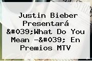 Justin Bieber Presentará &#039;<b>What Do You Mean</b> ?&#039; En Premios MTV