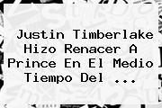 <b>Justin Timberlake</b> Hizo Renacer A Prince En El Medio Tiempo Del ...