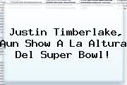 <b>Justin Timberlake</b>, ¡un Show A La Altura Del Super Bowl!