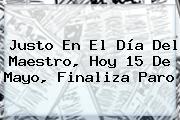 Justo En El <b>Día Del Maestro</b>, Hoy 15 De Mayo, Finaliza Paro