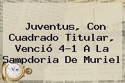 <b>Juventus</b>, Con Cuadrado Titular, Venció 4-1 A La Sampdoria De Muriel