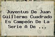 <b>Juventus</b> De Juan Guillermo Cuadrado Es Campeón De La Serie A De ...
