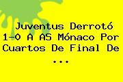 <b>Juventus</b> Derrotó 1-0 A AS <b>Mónaco</b> Por Cuartos De Final De <b>...</b>