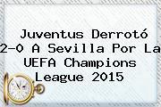 Juventus Derrotó 2-0 A Sevilla Por La <b>UEFA Champions League</b> 2015
