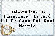 ¡Juventus Es Finalista! Empató 1-1 En Casa Del <b>Real Madrid</b>