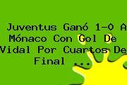 Juventus Ganó 1-0 A Mónaco Con Gol De Vidal Por Cuartos De Final <b>...</b>