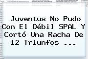 <b>Juventus</b> No Pudo Con El Débil SPAL Y Cortó Una Racha De 12 Triunfos ...