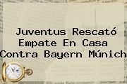 <b>Juventus</b> Rescató Empate En Casa Contra Bayern Múnich
