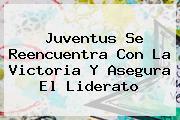 <b>Juventus</b> Se Reencuentra Con La Victoria Y Asegura El Liderato
