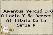 <b>Juventus</b> Venció 3-0 A Lazio Y Se Acerca Al Título De La Serie A