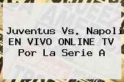 <b>Juventus Vs</b>. <b>Napoli</b> EN VIVO ONLINE TV Por La Serie A
