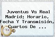 Juventus Vs Real Madrid: Horario, Fecha Y Transmisión, Cuartos De ...