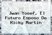 <b>Jwan Yosef</b>, El Futuro Esposo De Ricky Martin