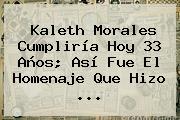 <b>Kaleth Morales</b> Cumpliría Hoy 33 Años; Así Fue El Homenaje Que Hizo ...
