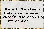 <b>Kaleth Morales</b> Y Patricia Teherán También Murieron En Accidentes ...