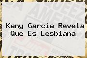 <b>Kany García</b> Revela Que Es Lesbiana