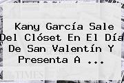 <b>Kany García</b> Sale Del Clóset En El Día De San Valentín Y Presenta A <b>...</b>