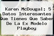 <b>Karen McDougal</b>: 5 Datos Interesantes Que Tienes Que Saber De La Ex Modelo Playboy