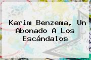 Karim <b>Benzema</b>, Un Abonado A Los Escándalos