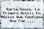<b>Karla Souza</b>, La Primera Actriz En México Que Confiesa Que Fue ...