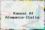 <i>Kassai Al Alemania-Italia</i>