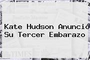 <b>Kate Hudson</b> Anunció Su Tercer Embarazo