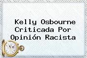 <b>Kelly Osbourne</b> Criticada Por Opinión Racista