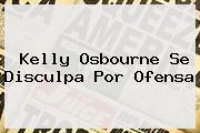 <b>Kelly Osbourne</b> Se Disculpa Por Ofensa