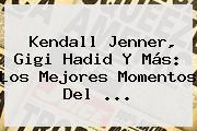Kendall Jenner, Gigi Hadid Y Más: Los Mejores Momentos Del <b>...</b>