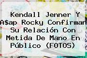 <b>Kendall Jenner</b> Y A$ap Rocky Confirman Su Relación Con Metida De Mano En Público (FOTOS)
